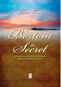 Bortom the Secret : bli en lyckligare och bättre människa med hjälp av attraktionslagen - Lisa Love
