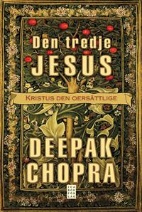 Den tredje Jesus : kristus den oersättlige - Deepak Chopra