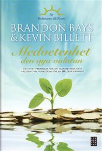 Medvetenhet - den nya valutan : ett nytt paradigm för att manifestera äkta välstånd och rikedom för en hållbar framtid  - Brandon Bays, Kevin Billett