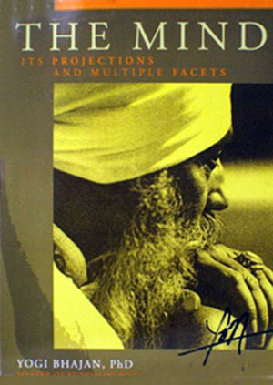 The Mind - Its Projections and Multiple Facets By Yogi Bhajan, Gurucharan S. Khalsa PhD