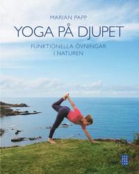 Yoga på djupet : funktionella övningar i naturen av Marian Papp