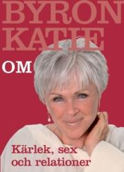 Byron Katie om kärlek, sex och relationer