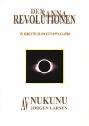 Den sanna revolutionen : en berättelse om ett uppvaknande av Nukunu Larsen
