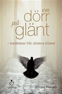 En dörr på glänt : berättelser från dödens tröskel   - Patricia PearsoN