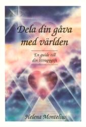 Dela din gåva med världen,  en guide till din livsuppgift- Montelius Helena