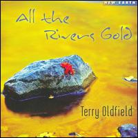 All the Rivers Gold  - Terry Oldfield