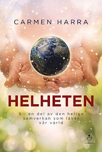 Helheten, Bli en del av den Heliga Samverkan som läker vår värld - Carmen Harra