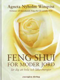 Feng shui för moder jord : Lär dig att hela och läka energie (Inbunden) - Agneta Nyholm Winqvist