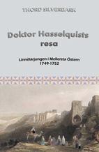 Doktor Hasselquists resa Linnélärjungen i Mellersta Östern 1749-1752  - Thord Silverbark