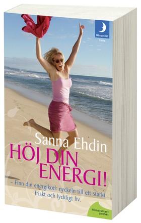 Höj din energi ! nyckeln till ett starkt, friskt och lyckligt liv - Ehdin Sanna