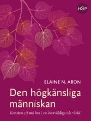 Den högkänsliga människan : konsten att må bra i en överväldigande värld Elaine N. Aron