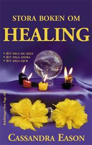 Stora boken om healing : att hela sig själv, att hela andra, att hela djur av Cassandra Eason