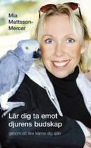 Lär dig ta emot djurens budskap - genom att lära känna dig själv av Mattsson-Mercer Mia
