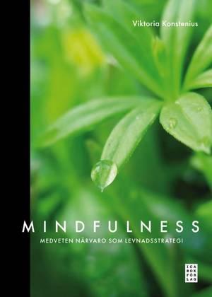 Mindfulness : medveten närvaro som levnadsstrategi  -  Konstenius Viktoria