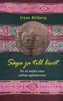 Säga ja till livet , om inkas andliga uppenbarelser - Ahlberg Irene