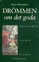 Drömmen om det goda människan, jorden, freden - Bornstein Anna