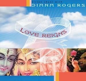 Diana Rogers / Kirtan - Love Reigns