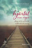 Låt hjärtat visa vägen : Skapa ett liv med kärlek, medkänsla och mening  -  Regina Cates  (Inbunden)