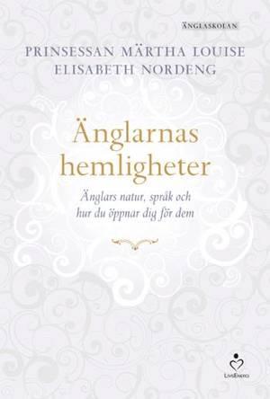 Änglarnas hemligheter : änglars natur, språk och hur du öppnar dig för dem av Prinsessan Märtha Louise, Elisabeth Nordeng