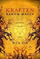 Kraften bakom magin : behärska grunderna i all magi -  Mya Om
