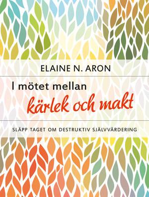 I mötet mellan kärlek och makt : släpp taget om destruktiv självvärdering av Elaine N. Aron