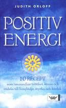 Positiv energi 10 recept som omvandlar trötthet, stress och rädsla till livsglädje, styrka och kärlek - Orloff Judith