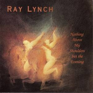 Ray Lynch - Nothing Above My Shoulders But The Evening